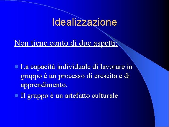 Idealizzazione Non tiene conto di due aspetti: l La capacità individuale di lavorare in