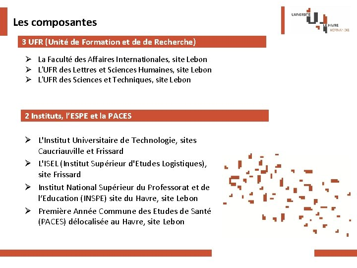 Les composantes 3 UFR (Unité de Formation et de de Recherche) Ø La Faculté