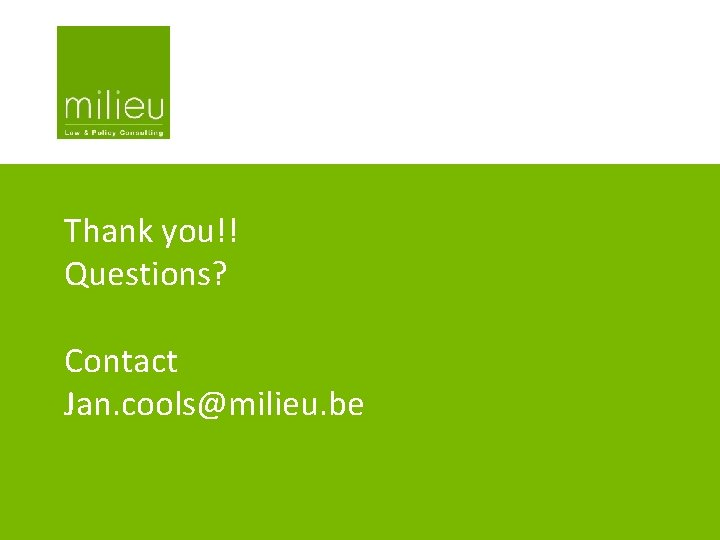 Thank you!! Questions? Contact Jan. cools@milieu. be