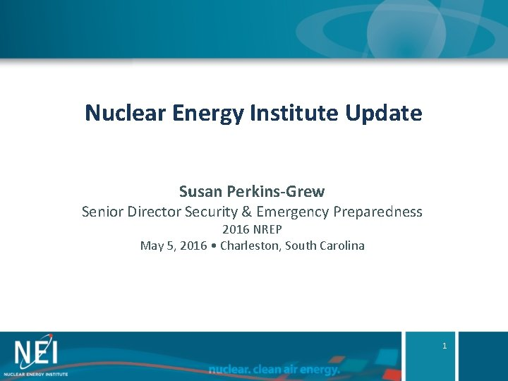 Nuclear Energy Institute Update Susan Perkins-Grew Senior Director Security & Emergency Preparedness 2016 NREP