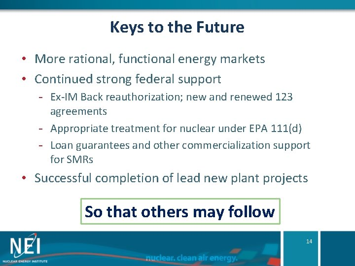 Keys to the Future • More rational, functional energy markets • Continued strong federal