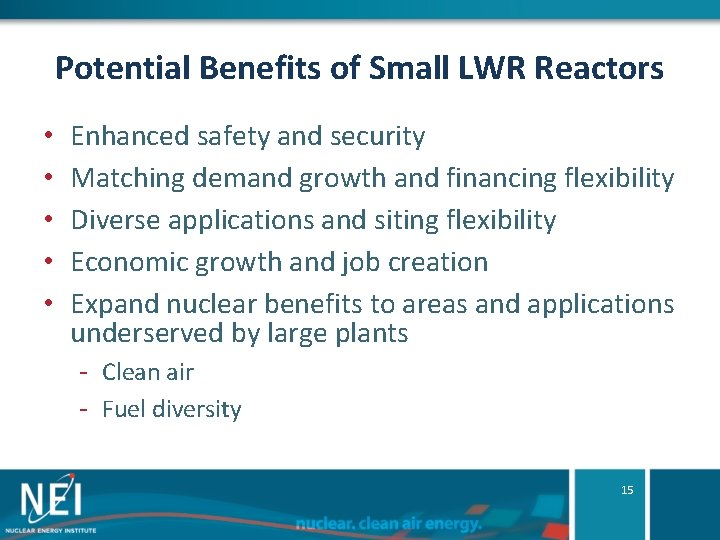 Potential Benefits of Small LWR Reactors • • • Enhanced safety and security Matching