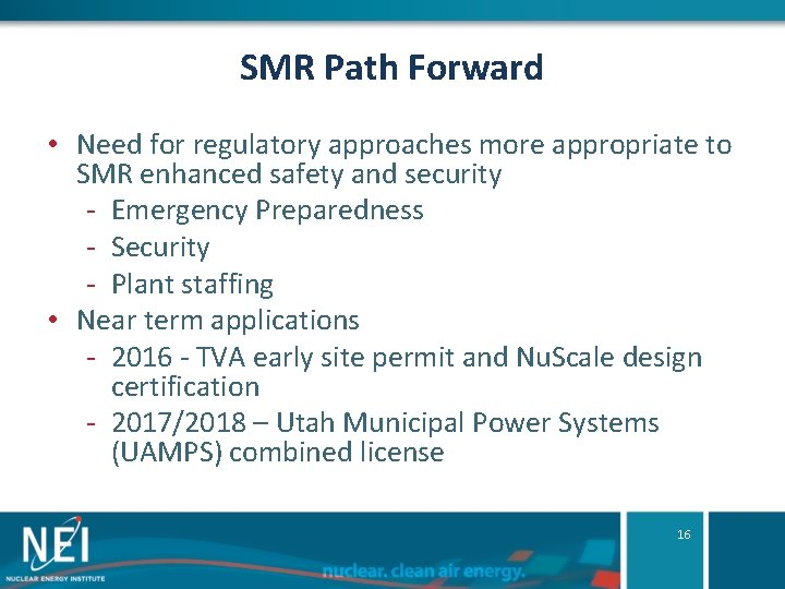 SMR Path Forward • Need for regulatory approaches more appropriate to SMR enhanced safety