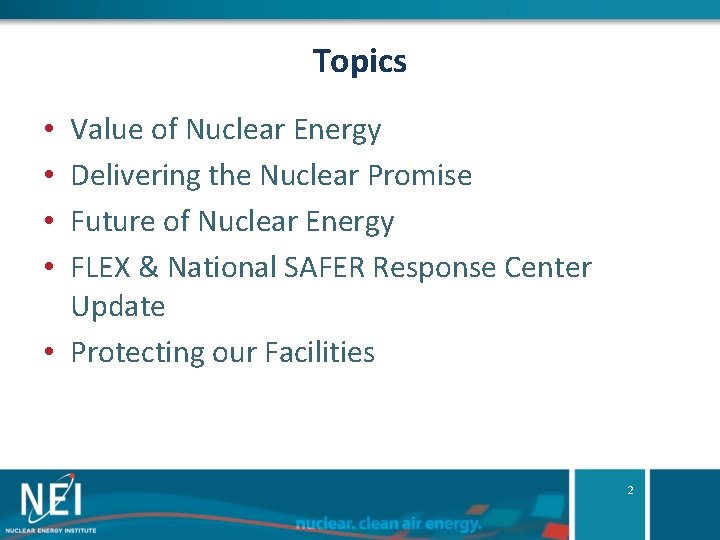 Topics Value of Nuclear Energy Delivering the Nuclear Promise Future of Nuclear Energy FLEX