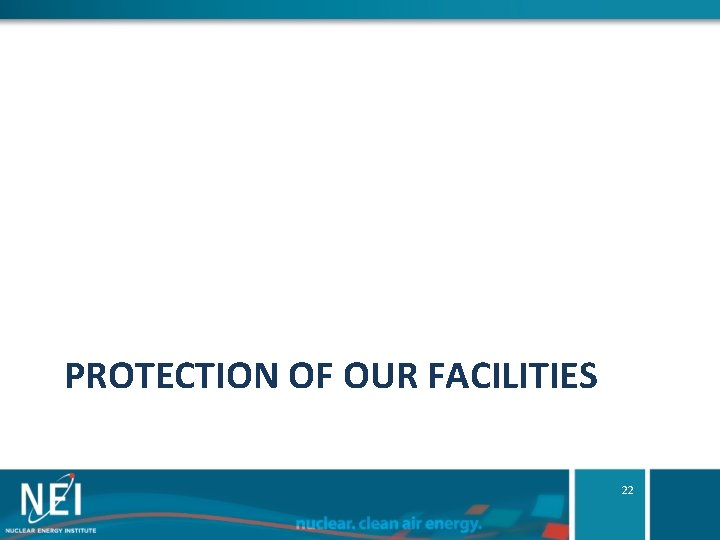 PROTECTION OF OUR FACILITIES 22