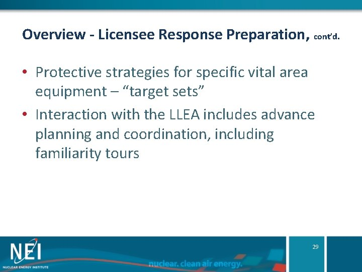 Overview - Licensee Response Preparation, cont'd. • Protective strategies for specific vital area equipment
