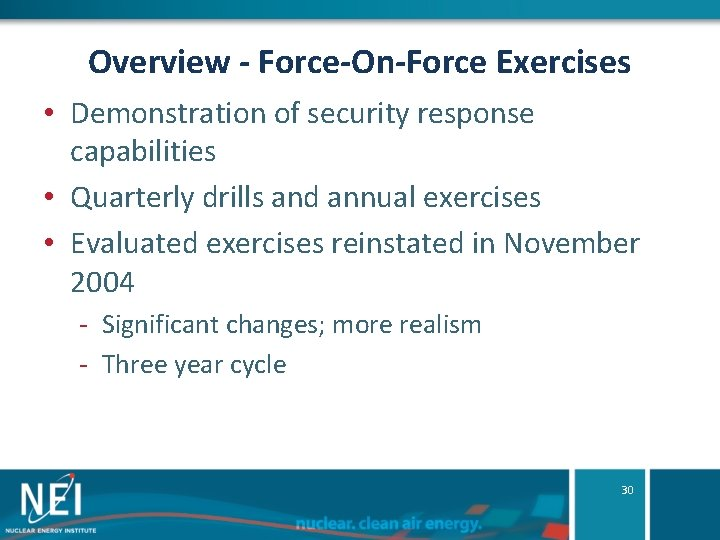 Overview - Force-On-Force Exercises • Demonstration of security response capabilities • Quarterly drills and