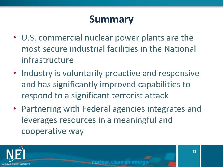 Summary • U. S. commercial nuclear power plants are the most secure industrial facilities