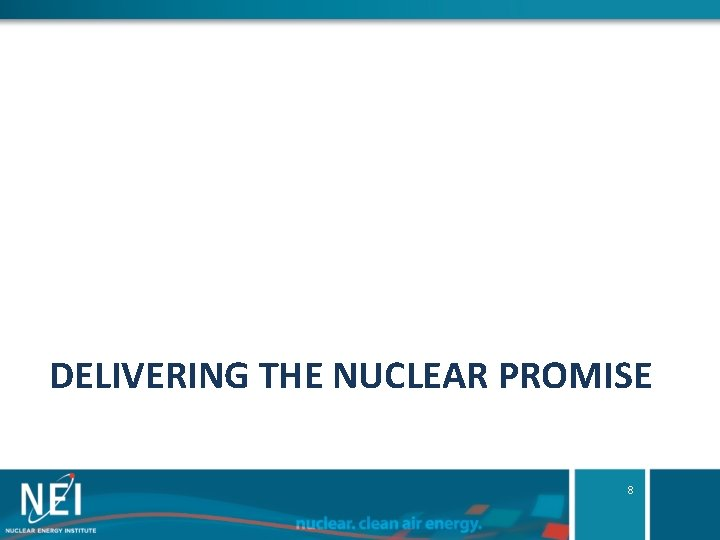DELIVERING THE NUCLEAR PROMISE 8