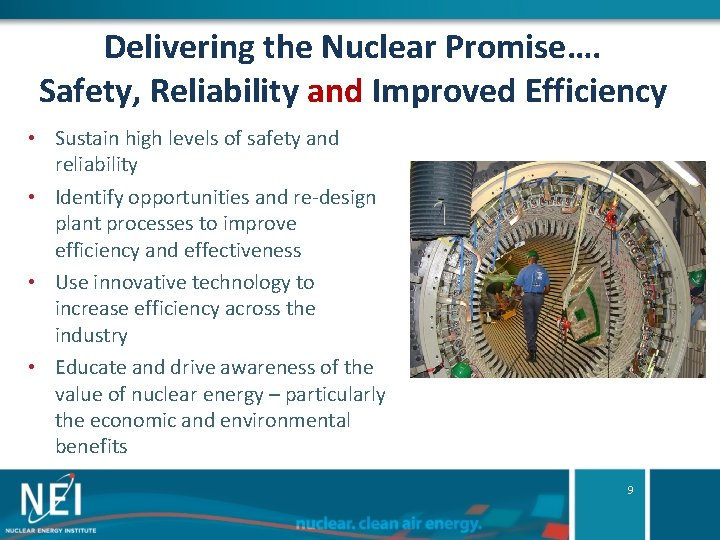 Delivering the Nuclear Promise…. Safety, Reliability and Improved Efficiency • Sustain high levels of