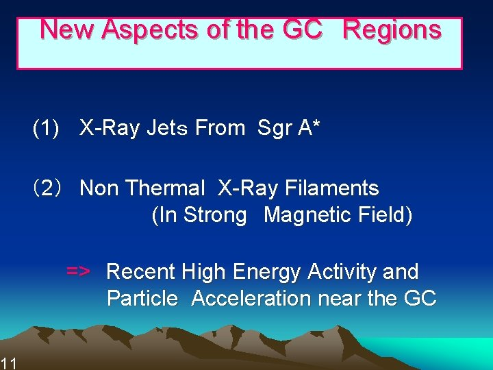 11  New Aspects of the GC Regions   (1)  X-Ray Jets From Sgr A* (2) Non