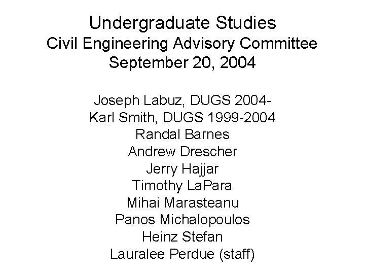 Undergraduate Studies Civil Engineering Advisory Committee September 20, 2004 Joseph Labuz, DUGS 2004 Karl