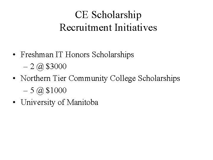 CE Scholarship Recruitment Initiatives • Freshman IT Honors Scholarships – 2 @ $3000 •