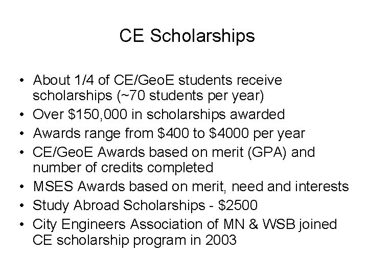 CE Scholarships • About 1/4 of CE/Geo. E students receive scholarships (~70 students per