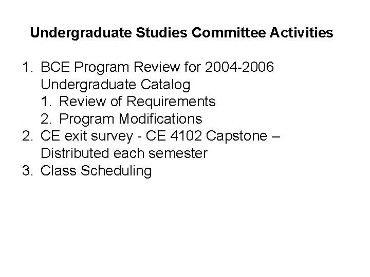 Undergraduate Studies Committee Activities 1. BCE Program Review for 2004 -2006 Undergraduate Catalog 1.