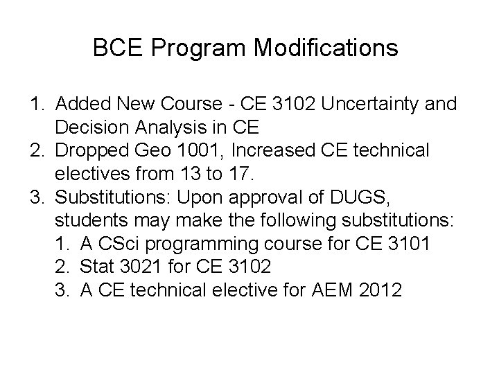 BCE Program Modifications 1. Added New Course - CE 3102 Uncertainty and Decision Analysis