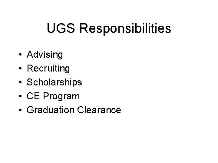 UGS Responsibilities • • • Advising Recruiting Scholarships CE Program Graduation Clearance