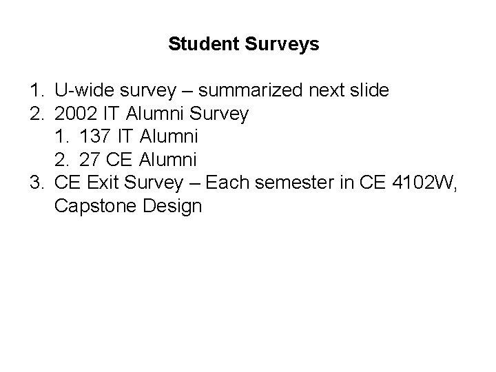 Student Surveys 1. U-wide survey – summarized next slide 2. 2002 IT Alumni Survey