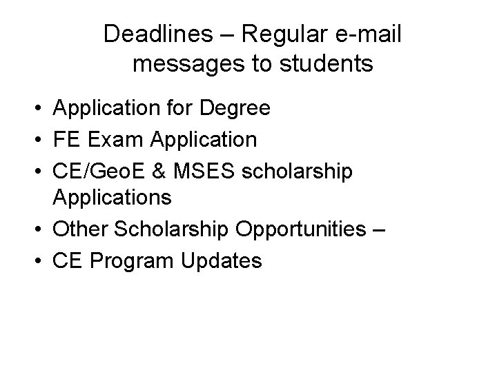 Deadlines – Regular e-mail messages to students • Application for Degree • FE Exam