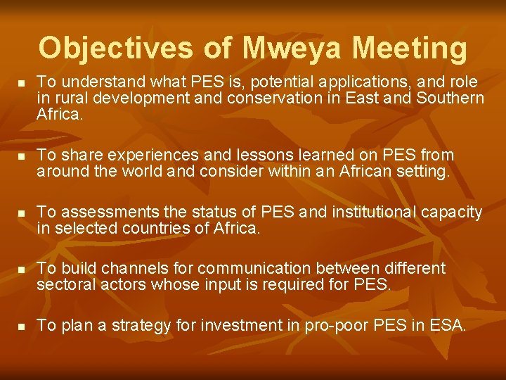 Objectives of Mweya Meeting n n n To understand what PES is, potential applications,