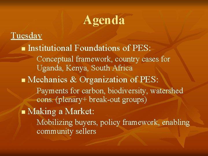 Agenda Tuesday n Institutional Foundations of PES: Conceptual framework, country cases for Uganda, Kenya,