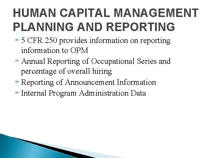 HUMAN CAPITAL MANAGEMENT PLANNING AND REPORTING 5 CFR 250 provides information on reporting information