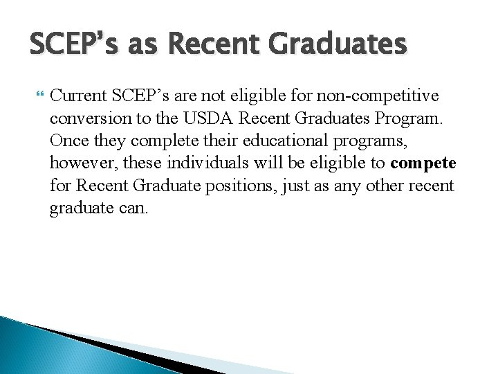 SCEP's as Recent Graduates Current SCEP's are not eligible for non-competitive conversion to the