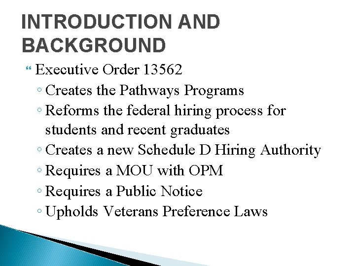 INTRODUCTION AND BACKGROUND Executive Order 13562 ◦ Creates the Pathways Programs ◦ Reforms the