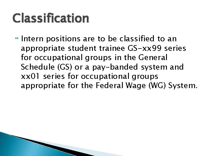 Classification Intern positions are to be classified to an appropriate student trainee GS-xx 99
