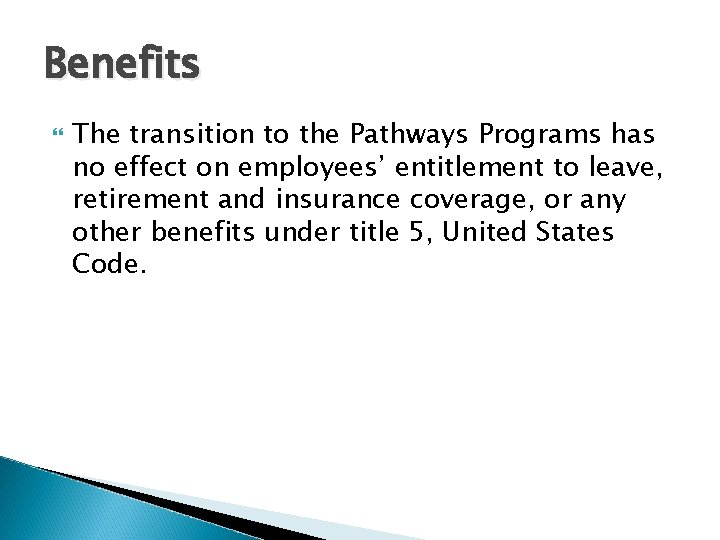 Benefits The transition to the Pathways Programs has no effect on employees' entitlement to