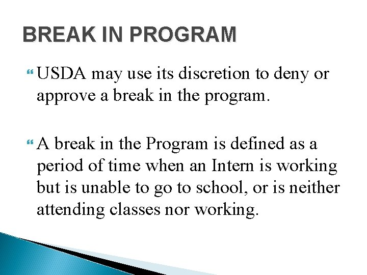 BREAK IN PROGRAM USDA may use its discretion to deny or approve a break