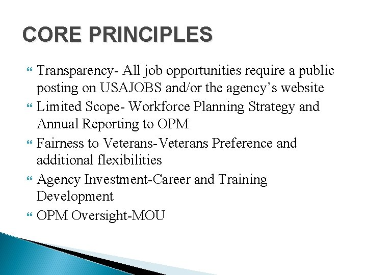 CORE PRINCIPLES Transparency- All job opportunities require a public posting on USAJOBS and/or the