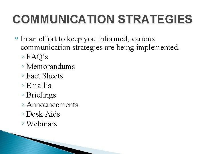 COMMUNICATION STRATEGIES In an effort to keep you informed, various communication strategies are being