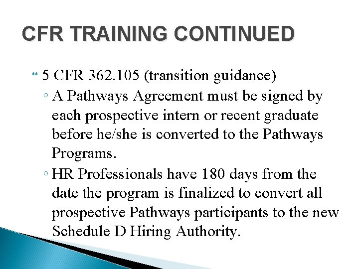 CFR TRAINING CONTINUED 5 CFR 362. 105 (transition guidance) ◦ A Pathways Agreement must