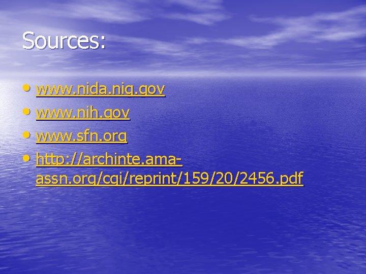 Sources: • www. nida. nig. gov • www. nih. gov • www. sfn. org
