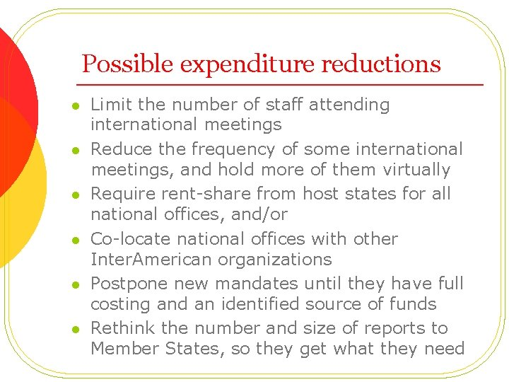 Possible expenditure reductions l l l Limit the number of staff attending international meetings