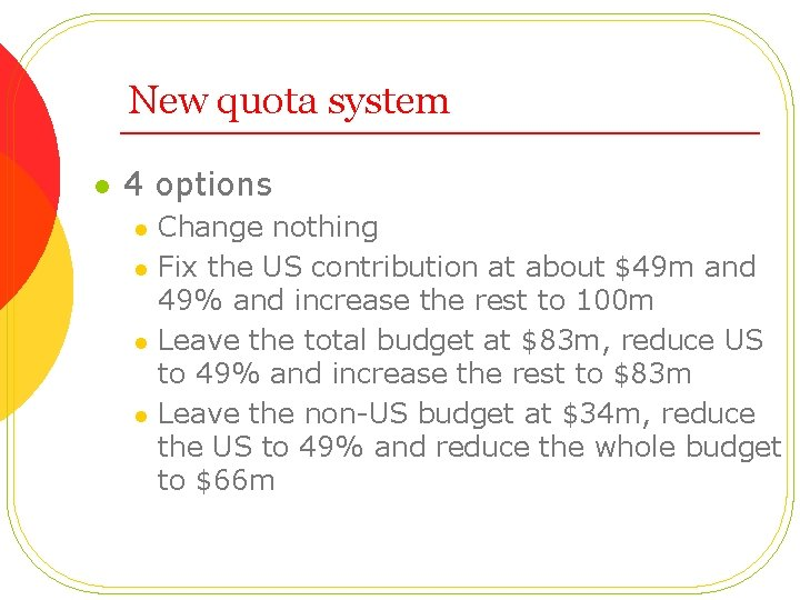 New quota system l 4 options l l Change nothing Fix the US contribution