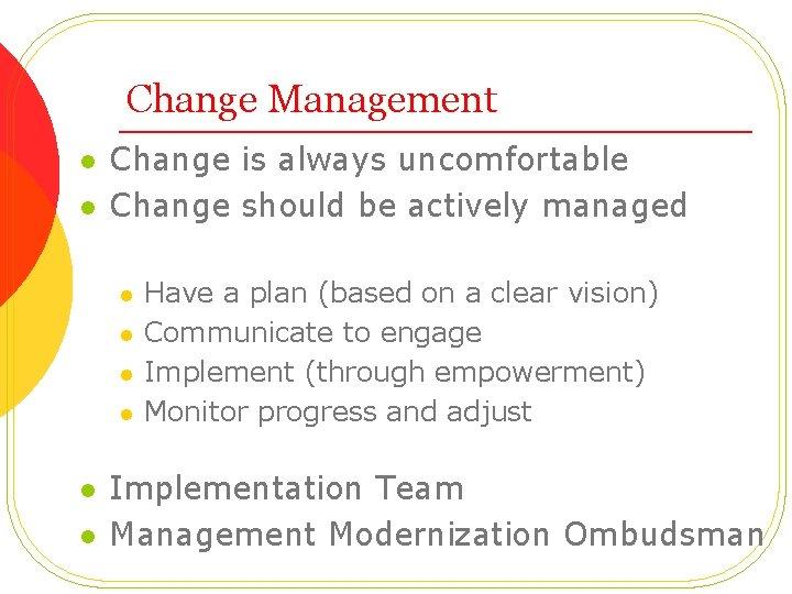 Change Management l l Change is always uncomfortable Change should be actively managed l
