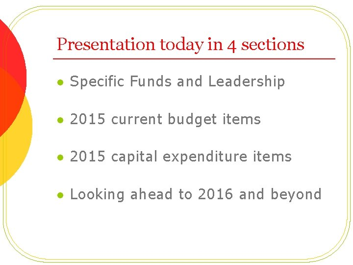 Presentation today in 4 sections l Specific Funds and Leadership l 2015 current budget