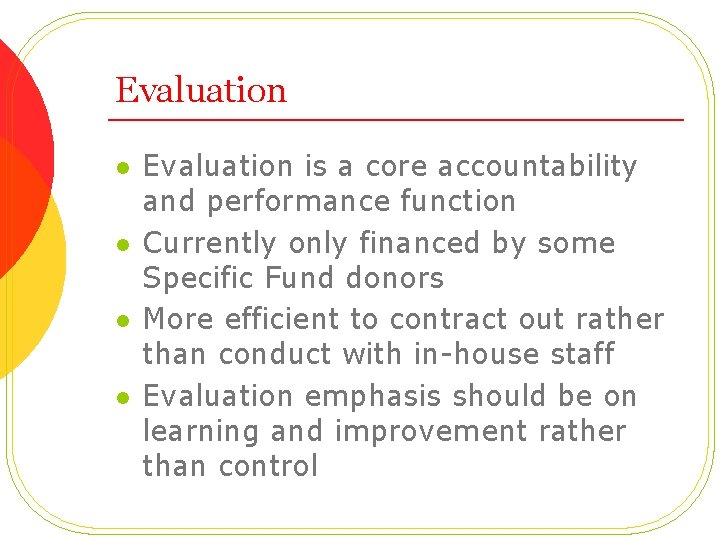 Evaluation l l Evaluation is a core accountability and performance function Currently only financed