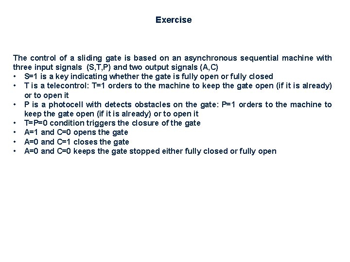 Exercise The control of a sliding gate is based on an asynchronous sequential machine
