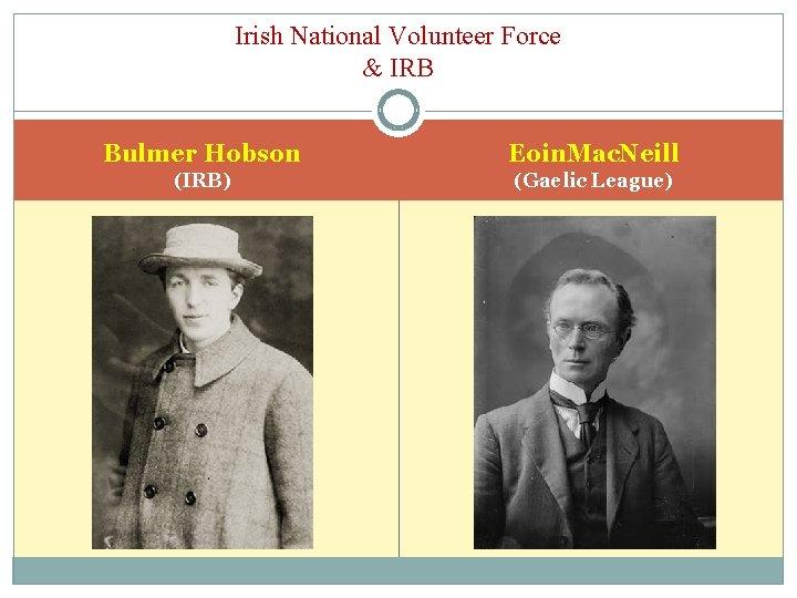 Irish National Volunteer Force & IRB Bulmer Hobson Eoin. Mac. Neill (IRB) (Gaelic League)