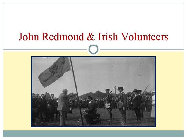 John Redmond & Irish Volunteers
