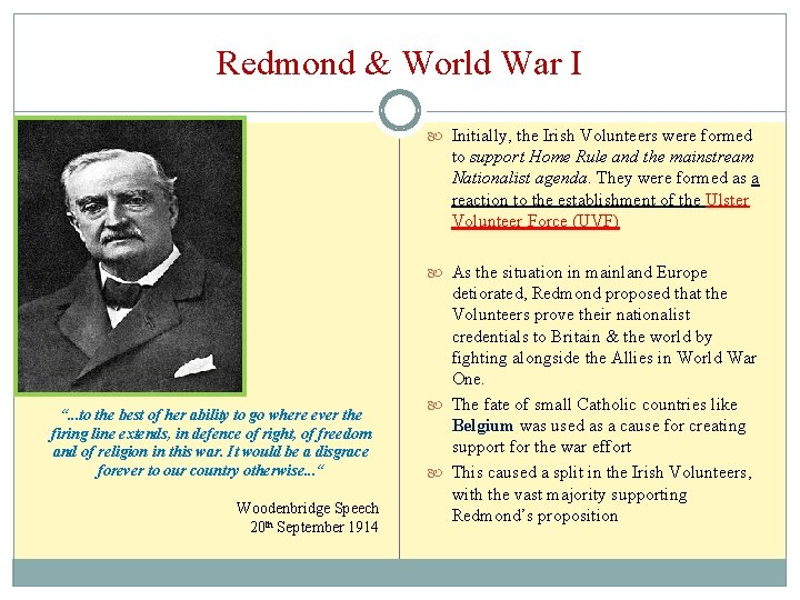 Redmond & World War I Initially, the Irish Volunteers were formed to support Home