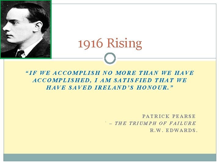 """1916 Rising """"IF WE ACCOMPLISH NO MORE THAN WE HAVE ACCOMPLISHED, I AM SATISFIED"""