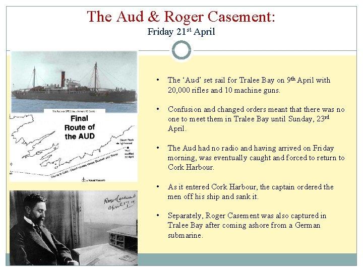 The Aud & Roger Casement: Friday 21 st April • The 'Aud' set sail