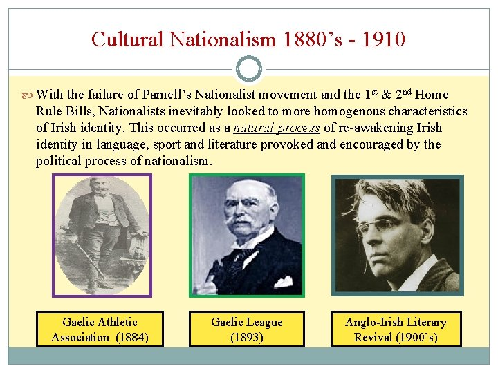 Cultural Nationalism 1880's - 1910 With the failure of Parnell's Nationalist movement and the