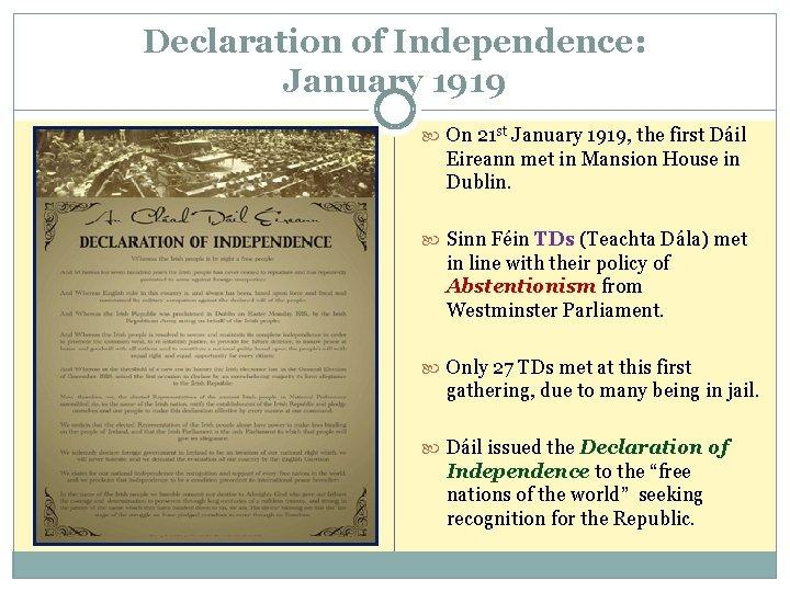 Declaration of Independence: January 1919 On 21 st January 1919, the first Dáil Eireann
