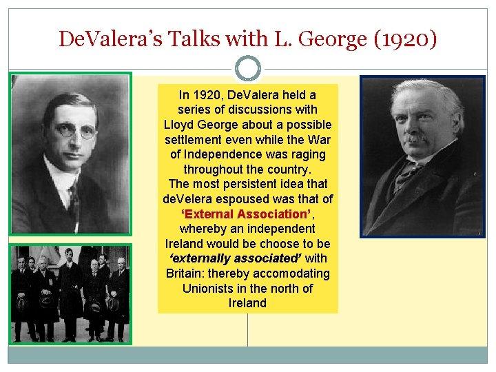 De. Valera's Talks with L. George (1920) In 1920, De. Valera held a series