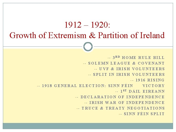 1912 – 1920: Growth of Extremism & Partition of Ireland -- 3 RD HOME
